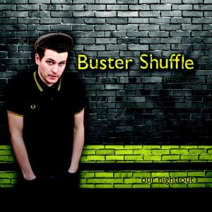 Buster Shuffle - Our Night Out - 2010
