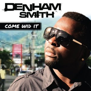 Denham Smith - Come Wid It - 2012