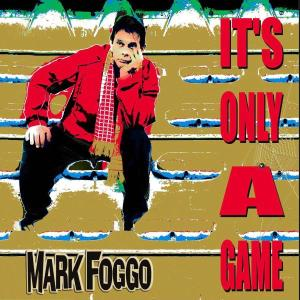 Mark Foggo - It´s Only A Game - 2006